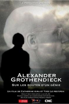 Alexandre Grothendieck, sur les routes d'un génie (2013)