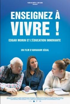 Enseignez à vivre! Edgar Morin et l'éducation innovante (2017)